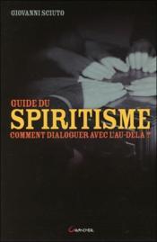 Guide du spiritisme ; comment dialoguer avec l'au-delà - Couverture - Format classique