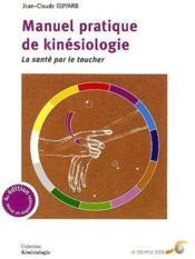 Manuel pratique de kinésiologie ; la santé par le toucher (4e édition) - Couverture - Format classique