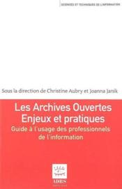Les archives ouvertes ; enjeux et pratiques ; guide a l'usage des professionnels de l'information - Couverture - Format classique