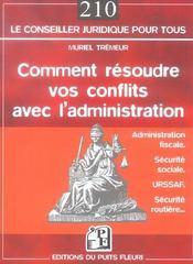 Comment Resoudre Vos Conflits Avec L'Administration ; Impots, Securite Sociale, Urssaf, Securite Routiere - Intérieur - Format classique