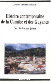 Histoire contemporaine de la Caraibe et des Guyanes ; de 1945 a nos jours - Couverture - Format classique