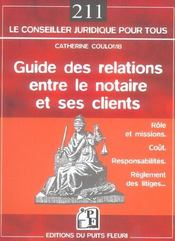 Guide des relations entre le notaire et ses clients ; rôle, coût, réglement des litiges... - Intérieur - Format classique