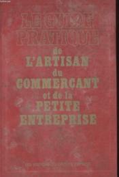 Le Guide Pratique De L'Artisan Du Commercant Et De La Petite Entreprise - Couverture - Format classique