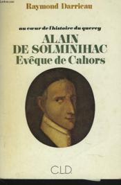 Au Coeur De L'Hstoire Du Quercy. Alain De Solminihac. Eveque De Cahors. - Couverture - Format classique