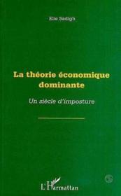 La théorie économique dominante ; un siècle d'imposture - Couverture - Format classique