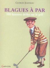 Blagues à par ; 500 histoires drôles sur le golf - Couverture - Format classique