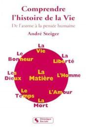 Comprendre l'histoire de la vie ; de l'atome à la pensée humaine - Couverture - Format classique