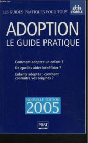 Adoption, le guide pratique. comment adopter un enfant ? de quelles aides bénéficier ? enfants adoptés : comment connaître vos origines ? - Couverture - Format classique