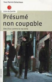 Presume Non Coupable ; Des Flics Contre Le Racisme - Couverture - Format classique