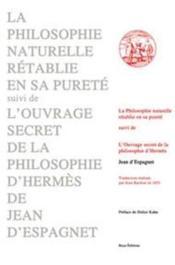 La philosophie naturelle rétablie en sa pureté ; l'ouvrage secret de la philosophie d'hermès - Couverture - Format classique