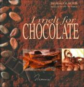 Vente livre :  I melt for chocolate  - Stephane Glacier