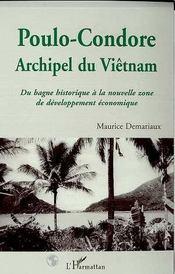 Poulo-Condore, Archipel Du Vietnam ; Du Bagne Historique A La Nouvelle Zone De Developpement Economique - Intérieur - Format classique