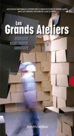 Les grands ateliers, enseigner, expérimenter, construire - Couverture - Format classique