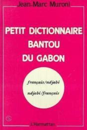 Petit dictionnaire bantou du Gabon ; français/ndjabi, ndjabi/français - Couverture - Format classique
