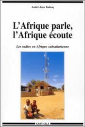 L'Afrique parle, l'Afrique écoute ; les radios en Afrique subsaharienne - Couverture - Format classique