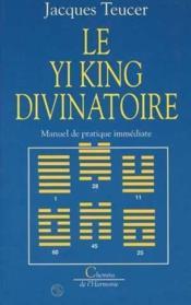 Le Yi King Divinatoire. Manuel De Pratique Immediate - Couverture - Format classique