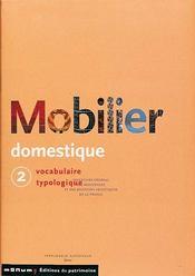 Mobilier domestique t.2 ; vocabulaire typologique - Intérieur - Format classique
