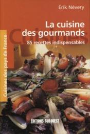 La cuisine des gourmands ; 85 recettes indispensables - Couverture - Format classique