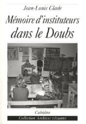 Mémoire d'instituteurs dans le doubs - Couverture - Format classique