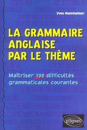 La Grammaire Anglaise Par Le Theme Maitriser 100 Difficultes Grammaticales Courantes - Intérieur - Format classique