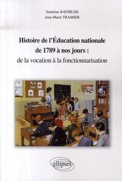 Histoire de l'éducation nationale de 1789 à nos jours : de la vocation à la fonctionnarisation - Intérieur - Format classique