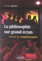 La philosophie sur grand écran ; manuel de cinéphilosophie - Intérieur - Format classique