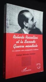 Roberto Rossellini Et La Seconde Guerre Mondiale ; Un Cineaste Entre Propagande Et Realisme - Couverture - Format classique