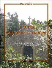 Les cahiers de tibhirine t.2 ; l'autre que nous attendons ; homélies de père Christian de Chergé (1970-1996) - Couverture - Format classique