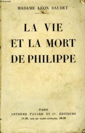 La Vie Et La Mort De Philippe. - Couverture - Format classique