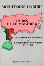 L'URSS et le Maghreb ; de la révolution d'octobre à l'indépendance de l'Algérie 1917-1962 - Couverture - Format classique