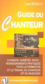 Guide Du Chanteur. Chanson, Varietes, Rock... Renseignementspratiques Pour Formation Et Travail Chan - Couverture - Format classique