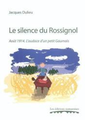 Le Silence Du Rossignol : Aout 1914, L'Audace D'Un Petit Gaumais - Couverture - Format classique