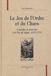 Le jeu de l'ordre et du chaos ; comedie et pouvoirs a la fin de regne ; 1673-1715 - Intérieur - Format classique
