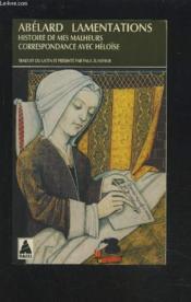 Lamentations. Histoire De Mes Malheurs. Correspondance Avec Héloïse - Couverture - Format classique