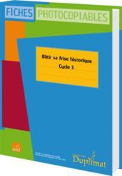 Cycle 3 ; bâtir sa frise historique - Couverture - Format classique