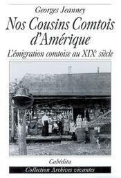 Nos cousins comtois d'Amérique ; l'émigration comtoise au XIX siècle - Intérieur - Format classique