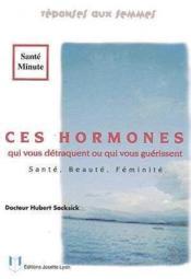 Ces hormones qui vous detraquent ou qui vous guerissent - Couverture - Format classique