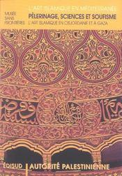 L'art islamique en mediterranee ; pelerinage sciences et soufisme ; l'art islamique en cisjordanie et a gaza - Intérieur - Format classique
