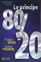 Le Principe 80-20 ; Faire Plus Avec Moins - Couverture - Format classique