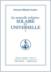 La nouvelle religion: solaire et universelle t.23 - Couverture - Format classique
