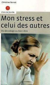 Mon Stress Et Celui Des Autres ; Du Decodage Au Bien-Etre - Intérieur - Format classique