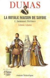 La royale maison de Savoie t.2 ; Emmanuel-Philibert Léone-Léona - Couverture - Format classique