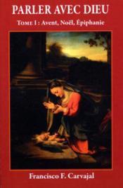 Parler Avec Dieu, Tome 1 - Avent, Noel, Epiphanie - Couverture - Format classique