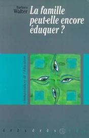 Famille Peut Elle Encore Eduquer ? (La) - Couverture - Format classique