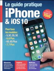 Le guide pratique iPhone et iOS 10  - Fabrice Neuman