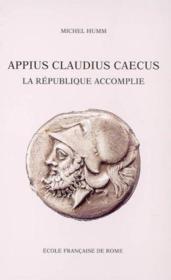 Appius Claudius Caecus ; la République accomplie. - Couverture - Format classique