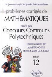 Problèmes corrigés de mathématiques posés aux concours communs polytechniques t.12 - Intérieur - Format classique