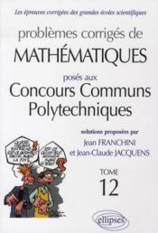 Problèmes corrigés de mathématiques posés aux concours communs polytechniques t.12 - Couverture - Format classique
