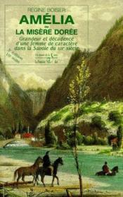 Amélia ou la misère dorée ; grandeur et décadence d'une femme de caractère dans la Savoie du XIX siècle - Couverture - Format classique