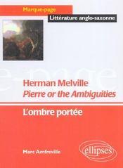 Herman Melville Pierre Or The Ambiguities L'Ombre Portee - Intérieur - Format classique